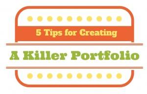 5 Tips for Creating a Killer Portfolio